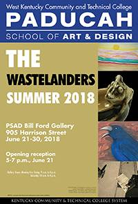 West Kentucky Community and Technical College's Paducah School of Art and Design (PSAD) is pleased to present The Wastelanders  Summer Exhibition, a group exhibition featuring works in a variety of media by members of the Paducah-based artists collective The Wastelanders  The Wastelanders will open with a reception event from 5:00 p.m. – 7:00 p.m., on June 21, 2018, and run through August 6 in the Bill Ford Gallery, located within PSAD's 2D and Graphic Design Building at 905 Harrison Street in Lower Town, Paducah, KY. Gallery hours are Monday through Friday, 9 a.m. to 4 p.m.; Saturday 10 a.m. to 4 p.m.   Exhibiting artists are E.J. Abell , Paula Danby, Mark Donham, Nancy Flowers, Juanita Neal Gilliam, Jason Hargrove, LaNelle Mason, Sandra Pfiefer, Jane Viterisi, and Ben Walker.  West Kentucky Community and Technical College's Paducah School of Art and Design (PSAD) is pleased to present The Wastelanders  Summer Exhibition, a group exhibition featuring works in a variety of media by members of the Paducah-based artists collective The Wastelanders  The Wastelanders will open with a reception event from 5:00 p.m. – 7:00 p.m., on June 21, 2018, and run through August 6 in the Bill Ford Gallery, located within PSAD's 2D and Graphic Design Building at 905 Harrison Street in Lower Town, Paducah, KY. Gallery hours are Monday through Friday, 9 a.m. to 4 p.m.; Saturday 10 a.m. to 4 p.m.   Exhibiting artists are E.J. Abell , Paula Danby, Mark Donham, Nancy Flowers, Juanita Neal Gilliam, Jason Hargrove, LaNelle Mason, Sandra Pfiefer, Jane Viterisi, and Ben Walker. West Kentucky Community and Technical College's Paducah School of Art and Design (PSAD) is pleased to present The Wastelanders  Summer Exhibition, a group exhibition featuring works in a variety of media by members of the Paducah-based artists collective The Wastelanders  The Wastelanders will open with a reception event from 5:00 p.m. – 7:00 p.m., on June 21, 2018, and run through August 6 in the Bill Ford Gallery, located within PSAD's 2D and Graphic Design Building at 905 Harrison Street in Lower Town, Paducah, KY. Gallery hours are Monday through Friday, 9 a.m. to 4 p.m.; Saturday 10 a.m. to 4 p.m.   Exhibiting artists are E.J. Abell , Paula Danby, Mark Donham, Nancy Flowers, Juanita Neal Gilliam, Jason Hargrove, LaNelle Mason, Sandra Pfiefer, Jane Viterisi, and Ben Walker.